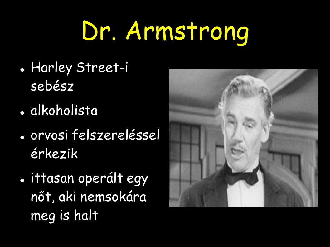 Dr. Armstrong Harley Street-i sebész alkoholista orvosi felszereléssel érkezik ittasan operált egy nőt, aki nemsokára meg is halt