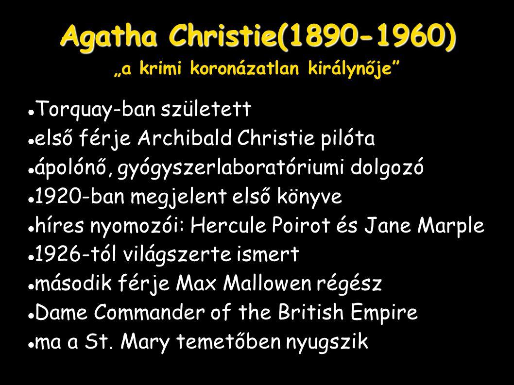 """Agatha Christie(1890-1960) Agatha Christie(1890-1960) """"a krimi koronázatlan királynője"""" Torquay-ban született első férje Archibald Christie pilóta ápo"""