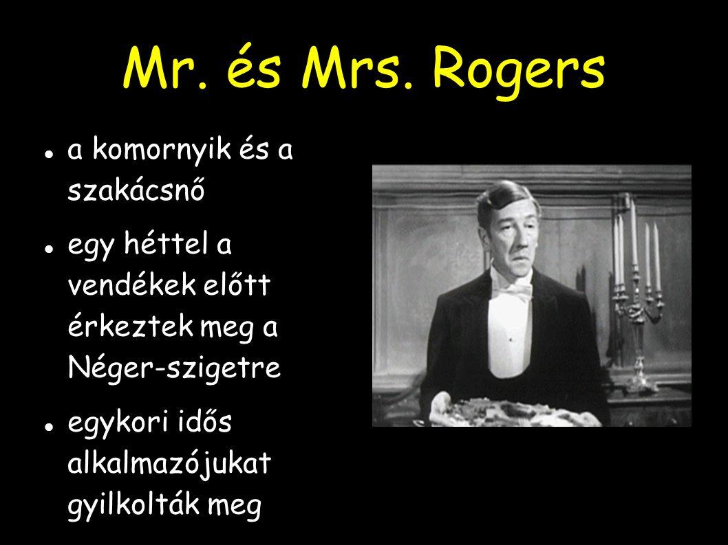 Mr. és Mrs. Rogers a komornyik és a szakácsnő egy héttel a vendékek előtt érkeztek meg a Néger-szigetre egykori idős alkalmazójukat gyilkolták meg