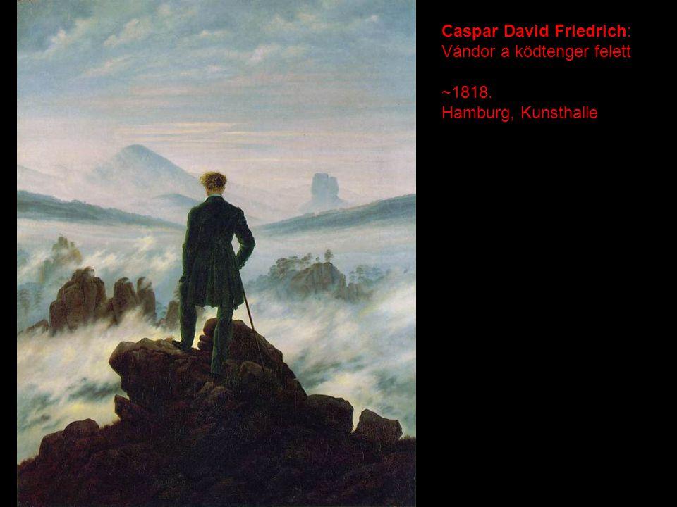 Caspar David Friedrich: Vándor a ködtenger felett ~1818. Hamburg, Kunsthalle