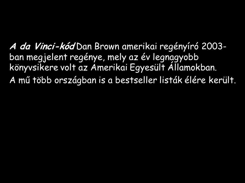 A da Vinci-kód Dan Brown amerikai regényíró 2003- ban megjelent regénye, mely az év legnagyobb könyvsikere volt az Amerikai Egyesült Államokban.