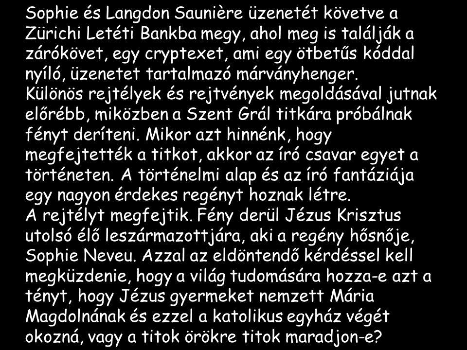 Sophie és Langdon Saunière üzenetét követve a Zürichi Letéti Bankba megy, ahol meg is találják a zárókövet, egy cryptexet, ami egy ötbetűs kóddal nyíló, üzenetet tartalmazó márványhenger.