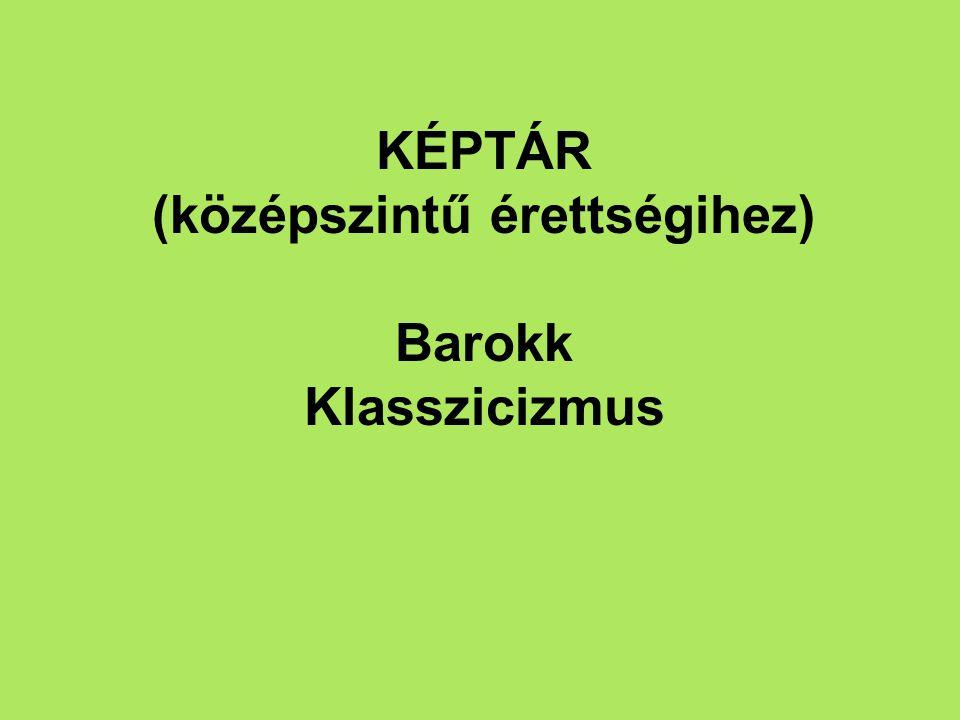 KÉPTÁR (középszintű érettségihez) Barokk Klasszicizmus