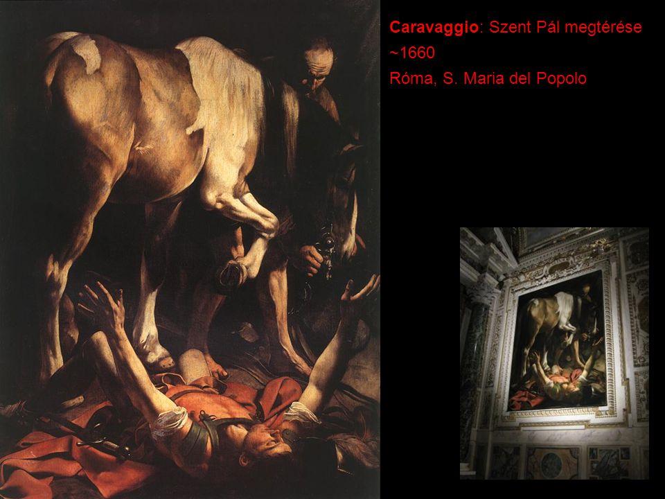 Caravaggio: Szent Pál megtérése ~1660 Róma, S. Maria del Popolo