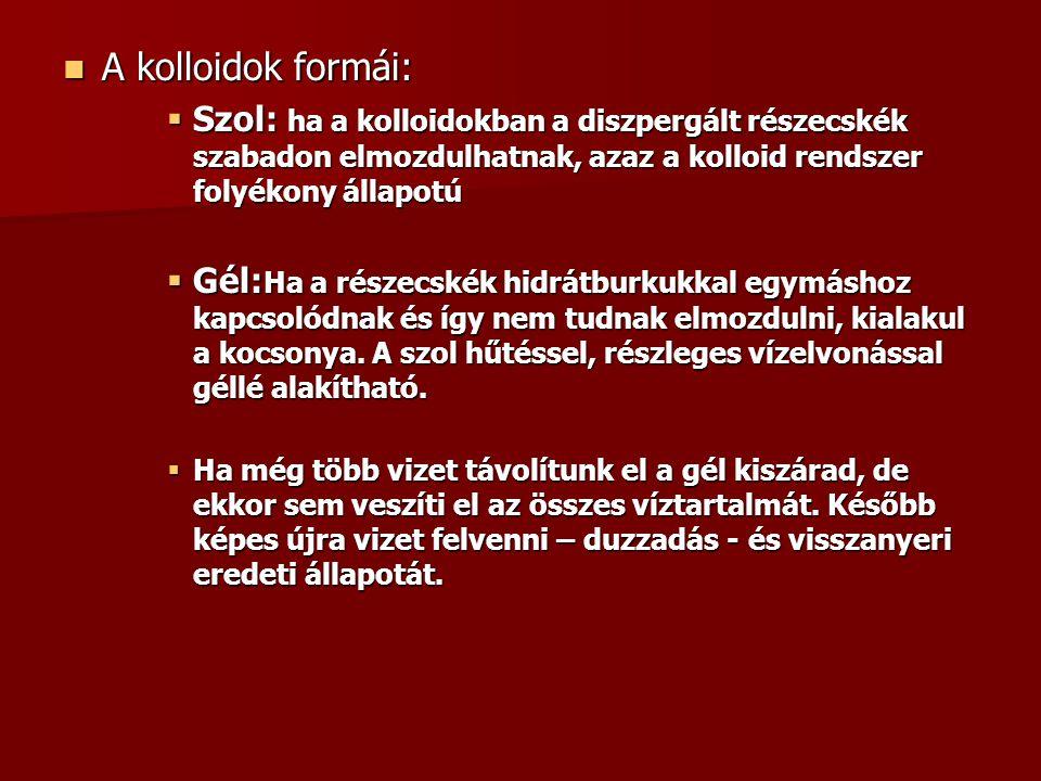 A kolloidok formái: A kolloidok formái:  Szol: ha a kolloidokban a diszpergált részecskék szabadon elmozdulhatnak, azaz a kolloid rendszer folyékony