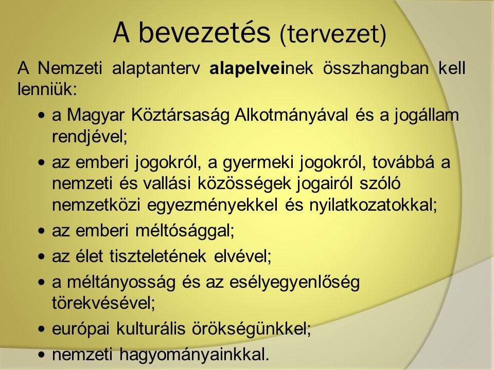 A bevezetés (tervezet) A Nemzeti alaptanterv alapelveinek összhangban kell lenniük: a Magyar Köztársaság Alkotmányával és a jogállam rendjével; az emb