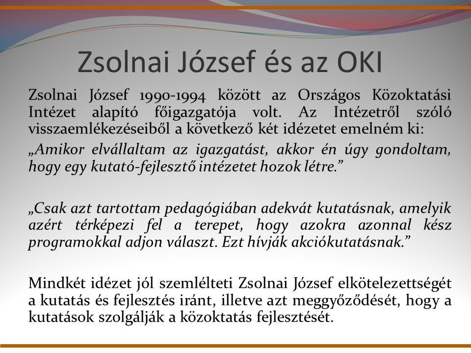 Zsolnai József és az OKI Zsolnai József 1990-1994 között az Országos Közoktatási Intézet alapító főigazgatója volt. Az Intézetről szóló visszaemlékezé