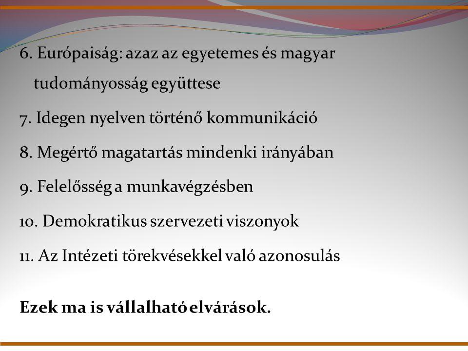 6. Európaiság: azaz az egyetemes és magyar tudományosság együttese 7. Idegen nyelven történő kommunikáció 8. Megértő magatartás mindenki irányában 9.