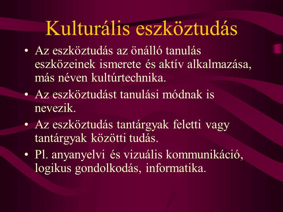 Kulturális eszköztudás Az eszköztudás az önálló tanulás eszközeinek ismerete és aktív alkalmazása, más néven kultúrtechnika.