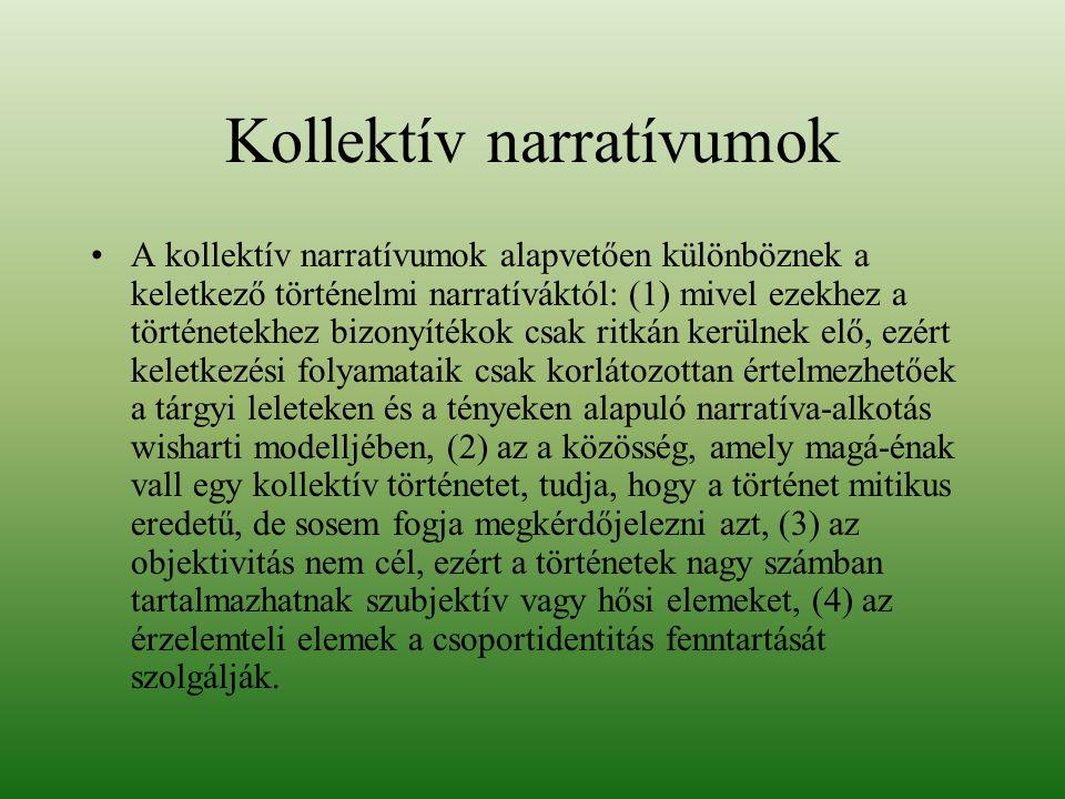 Kollektív narratívumok A kollektív narratívumok alapvetően különböznek a keletkező történelmi narratíváktól: (1) mivel ezekhez a történetekhez bizonyí