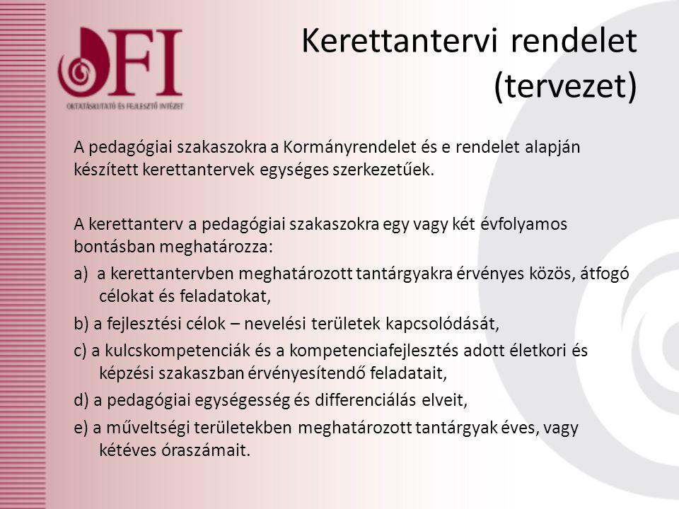 Kerettantervi rendelet (tervezet) A pedagógiai szakaszokra a Kormányrendelet és e rendelet alapján készített kerettantervek egységes szerkezetűek. A k
