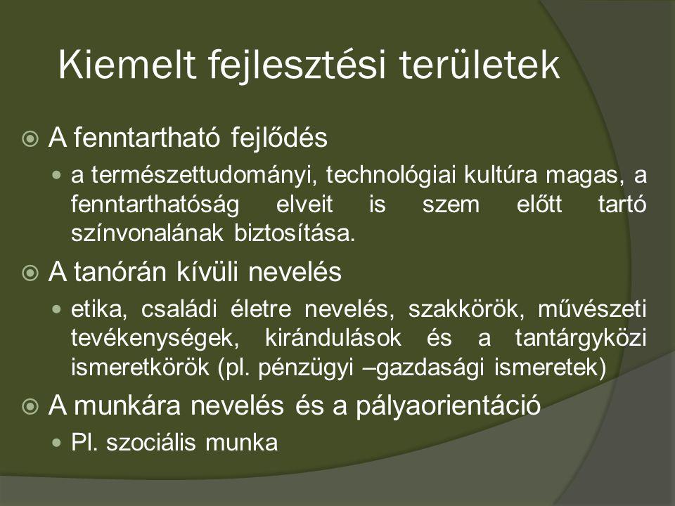 Kiemelt fejlesztési területek  A fenntartható fejlődés a természettudományi, technológiai kultúra magas, a fenntarthatóság elveit is szem előtt tartó