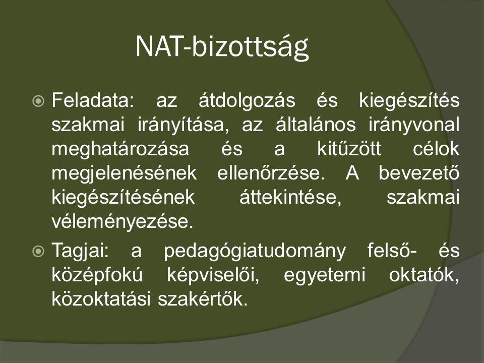 NAT-bizottság  Feladata: az átdolgozás és kiegészítés szakmai irányítása, az általános irányvonal meghatározása és a kitűzött célok megjelenésének el