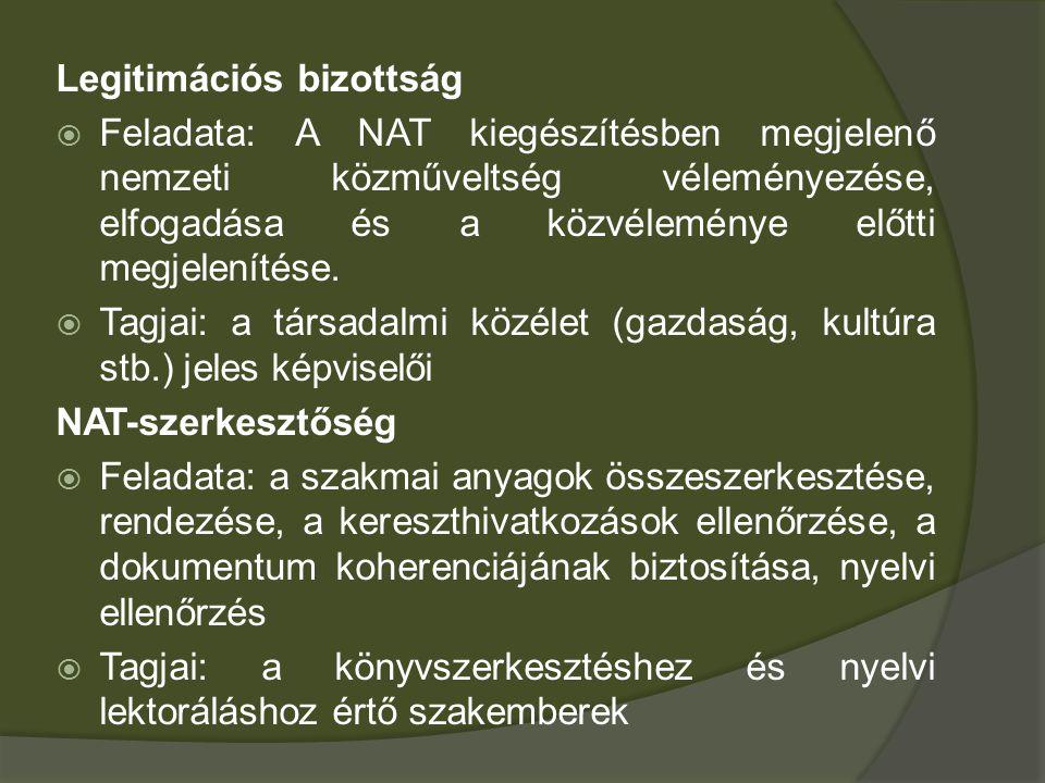 Legitimációs bizottság  Feladata: A NAT kiegészítésben megjelenő nemzeti közműveltség véleményezése, elfogadása és a közvéleménye előtti megjelenítés
