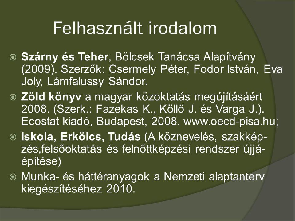 Felhasznált irodalom  Szárny és Teher, Bölcsek Tanácsa Alapítvány (2009). Szerzők: Csermely Péter, Fodor István, Eva Joly, Lámfalussy Sándor.  Zöld