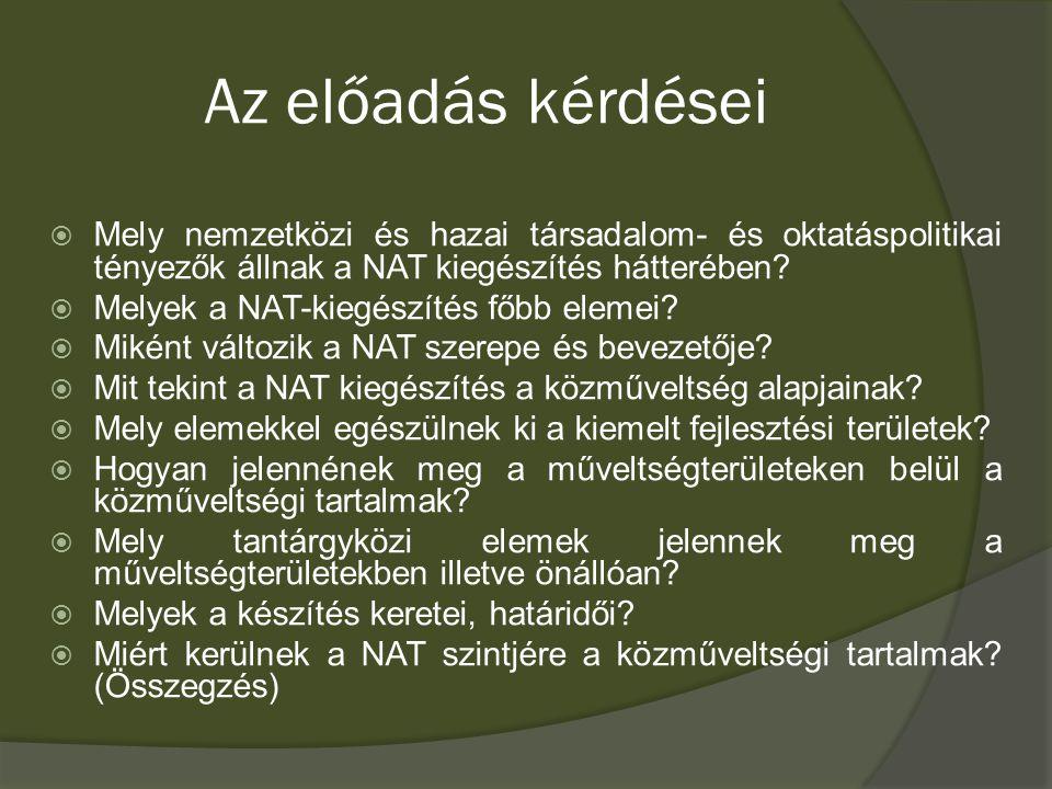 Az előadás kérdései  Mely nemzetközi és hazai társadalom- és oktatáspolitikai tényezők állnak a NAT kiegészítés hátterében.