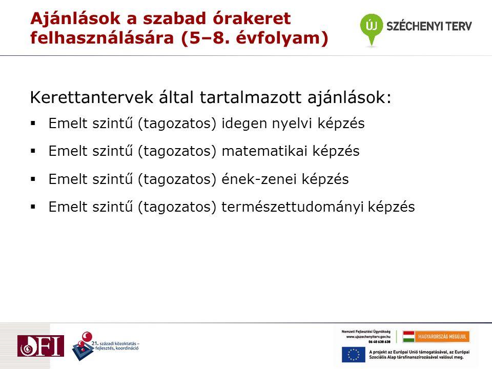 Ajánlások a szabad órakeret felhasználására (5–8. évfolyam) Kerettantervek által tartalmazott ajánlások:  Emelt szintű (tagozatos) idegen nyelvi képz