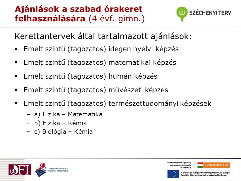 Ajánlások a szabad órakeret felhasználására (4 évf. gimn.) Kerettantervek által tartalmazott ajánlások:  Emelt szintű (tagozatos) idegen nyelvi képzé