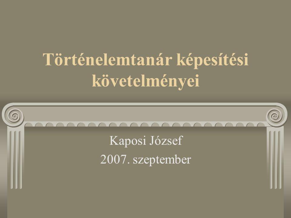 Történelemtanár képesítési követelményei Kaposi József 2007. szeptember