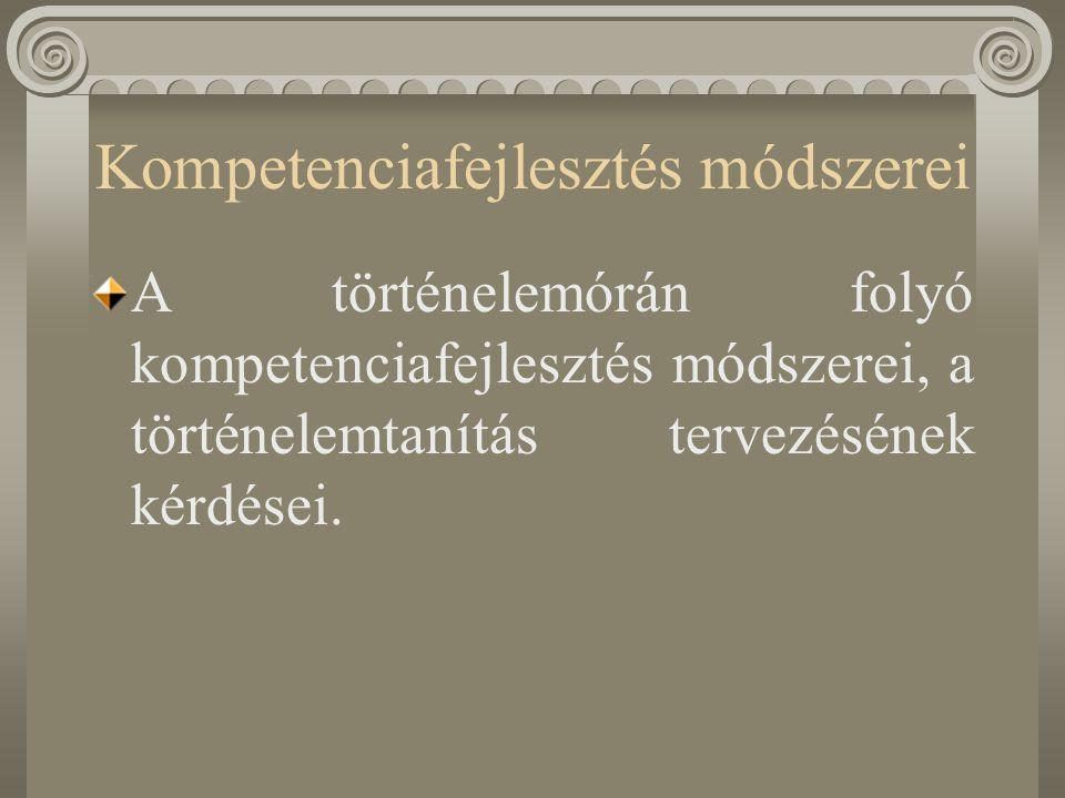 Kompetenciafejlesztés módszerei A történelemórán folyó kompetenciafejlesztés módszerei, a történelemtanítás tervezésének kérdései.