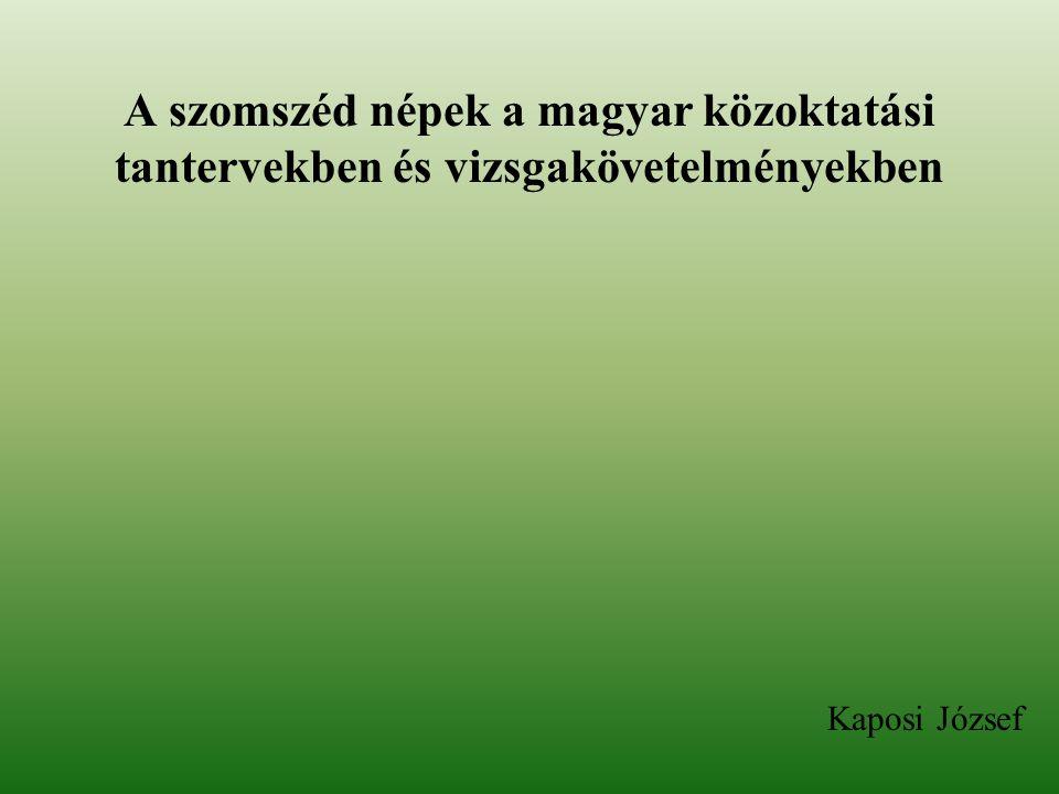 A szomszéd népek a magyar közoktatási tantervekben és vizsgakövetelményekben Kaposi József