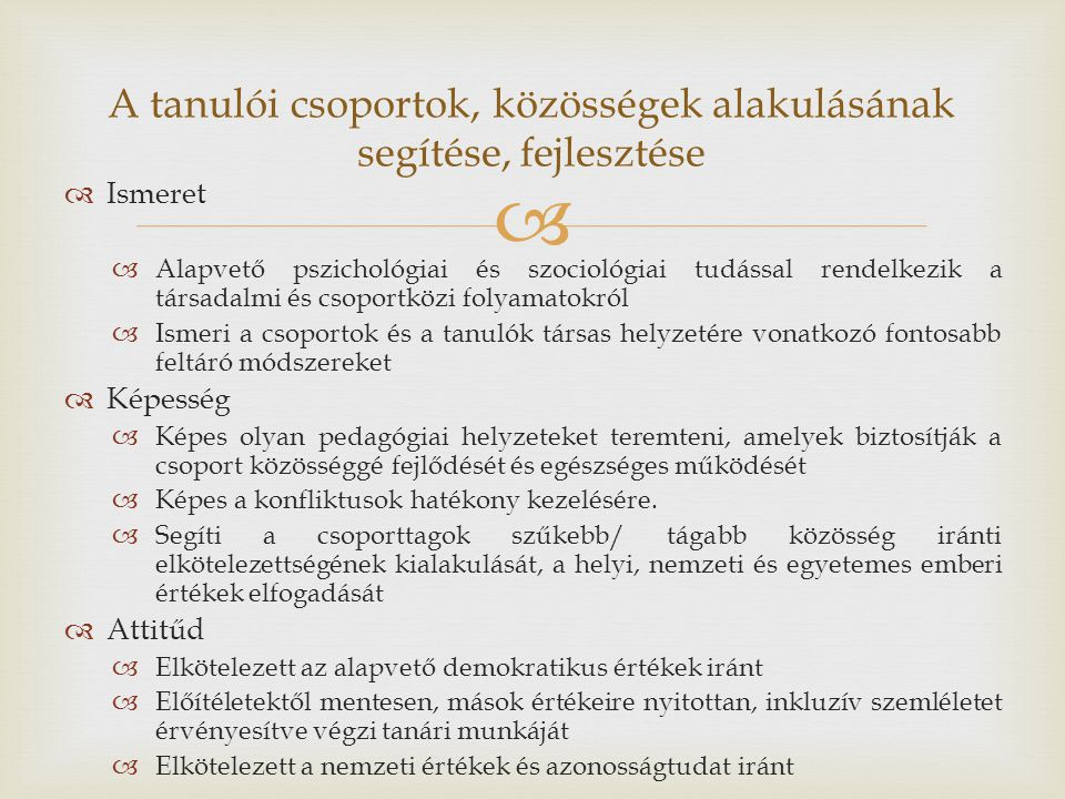   Ismeret  Alapvető pszichológiai és szociológiai tudással rendelkezik a társadalmi és csoportközi folyamatokról  Ismeri a csoportok és a tanulók