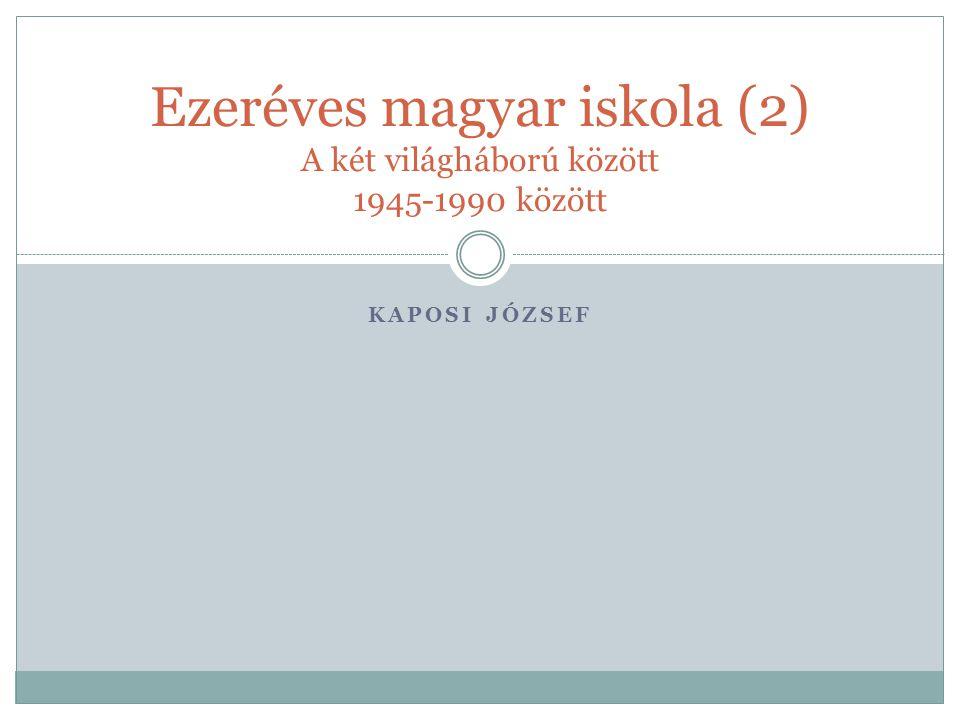 KAPOSI JÓZSEF Ezeréves magyar iskola (2) A két világháború között 1945-1990 között
