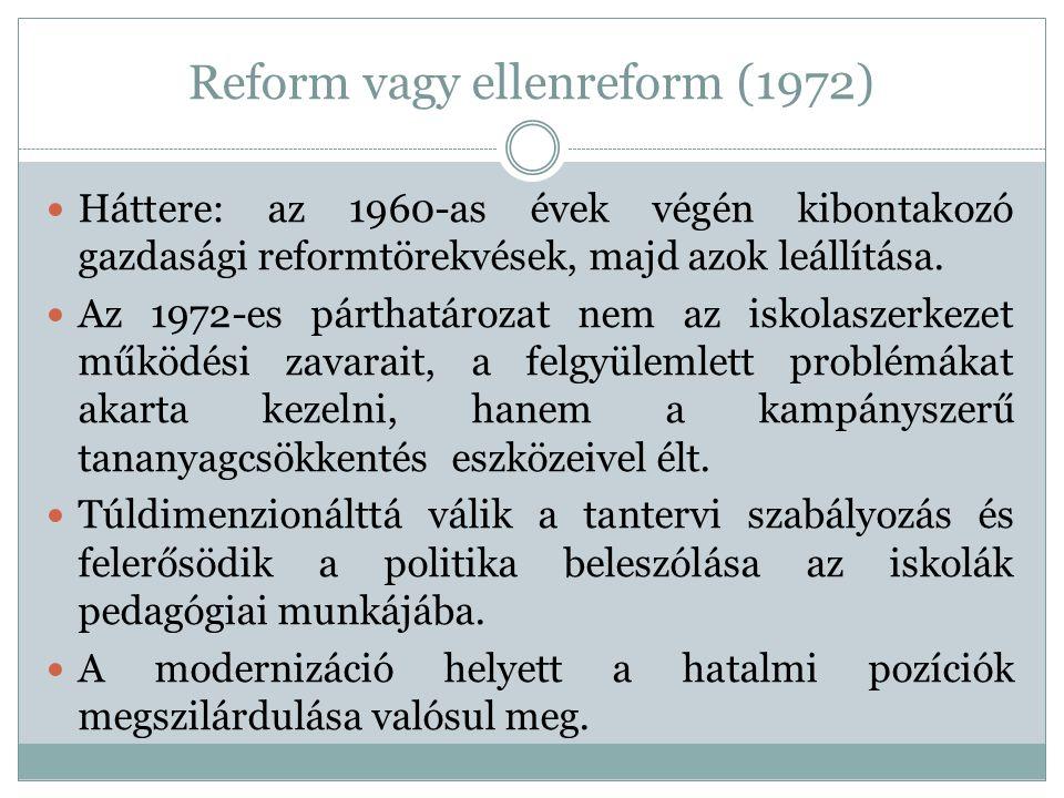 Reform vagy ellenreform (1972) Háttere: az 1960-as évek végén kibontakozó gazdasági reformtörekvések, majd azok leállítása. Az 1972-es párthatározat n