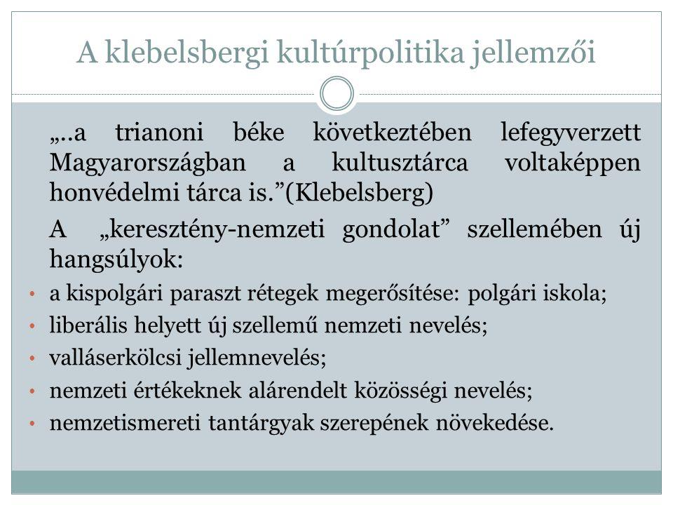 """A klebelsbergi kultúrpolitika jellemzői """"..a trianoni béke következtében lefegyverzett Magyarországban a kultusztárca voltaképpen honvédelmi tárca is."""