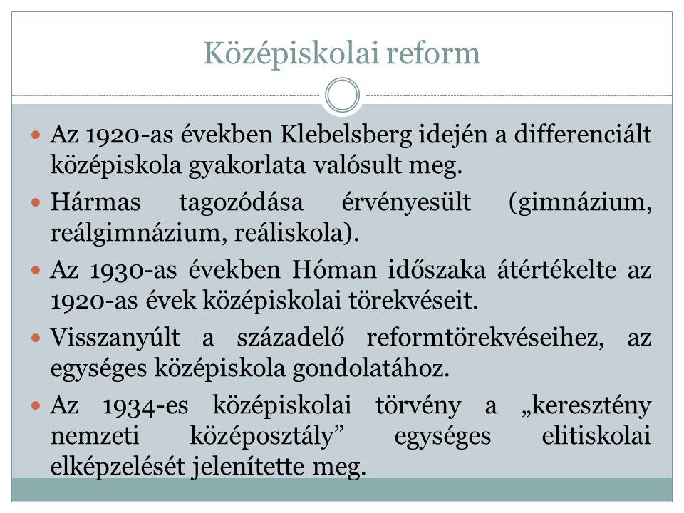 Középiskolai reform Az 1920-as években Klebelsberg idején a differenciált középiskola gyakorlata valósult meg. Hármas tagozódása érvényesült (gimnáziu