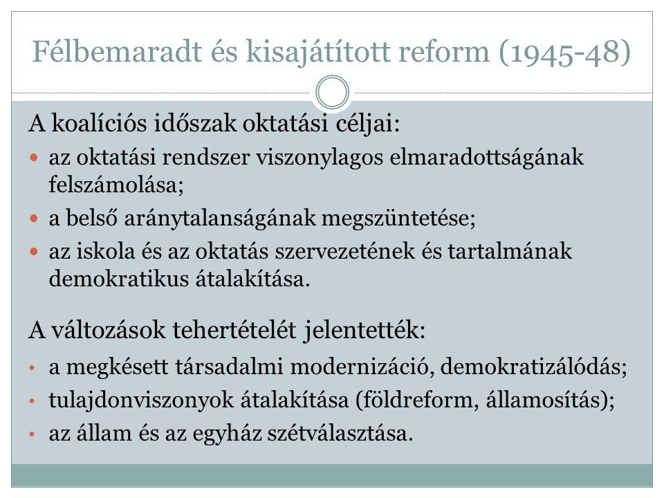 Ellentmondások és reformok Kommunista program Anakronisztikus konzervatív felfogás demokratizálódás Kizárólag politikai szempontok érvényesítése Oktatáspolitikai szándékok érvényesítése centralizált oktatásirányítás Legjelentősebb reform az általános iskola megteremtése (nyolcosztályos, egységes, kötelező és ingyenes).