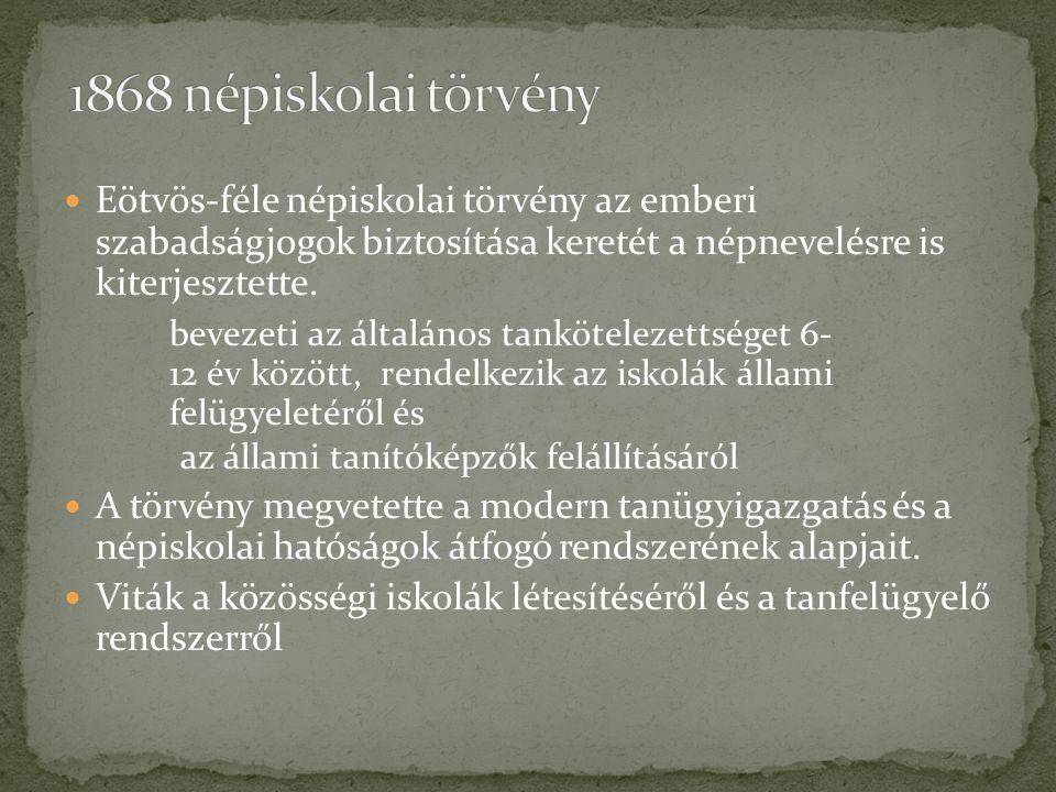 Eötvös-féle népiskolai törvény az emberi szabadságjogok biztosítása keretét a népnevelésre is kiterjesztette. bevezeti az általános tankötelezettséget