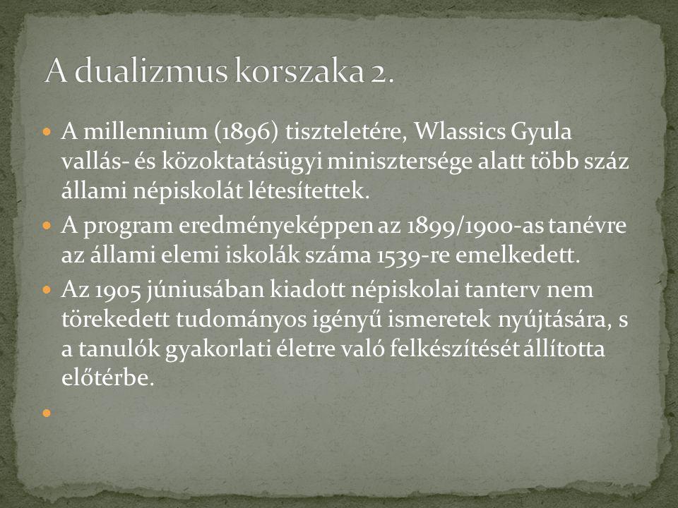 A millennium (1896) tiszteletére, Wlassics Gyula vallás- és közoktatásügyi minisztersége alatt több száz állami népiskolát létesítettek. A program ere