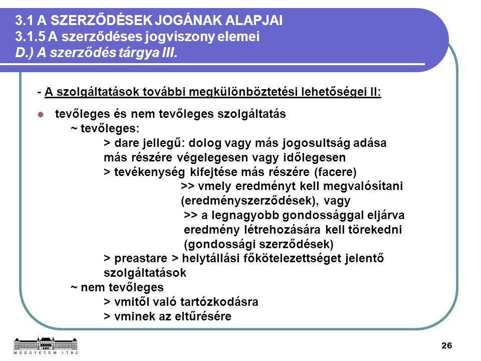 26 3.1 A SZERZŐDÉSEK JOGÁNAK ALAPJAI 3.1.5 A szerződéses jogviszony elemei D.) A szerződés tárgya III. - A szolgáltatások további megkülönböztetési le