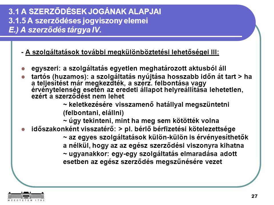 27 3.1 A SZERZŐDÉSEK JOGÁNAK ALAPJAI 3.1.5 A szerződéses jogviszony elemei E.) A szerződés tárgya IV. - A szolgáltatások további megkülönböztetési leh