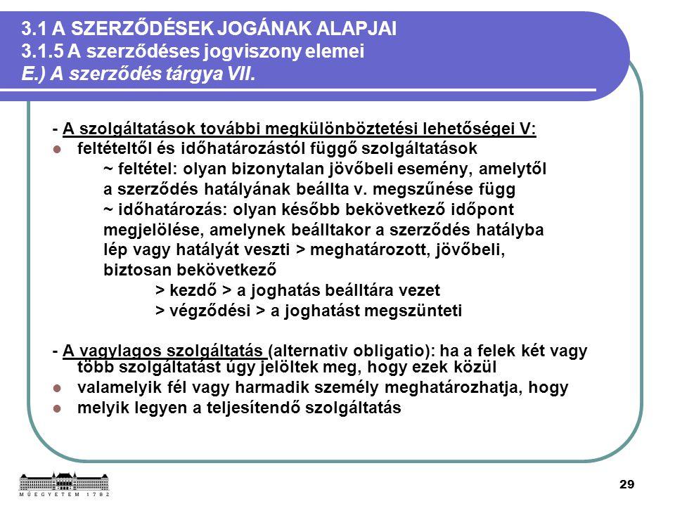 29 3.1 A SZERZŐDÉSEK JOGÁNAK ALAPJAI 3.1.5 A szerződéses jogviszony elemei E.) A szerződés tárgya VII. - A szolgáltatások további megkülönböztetési le