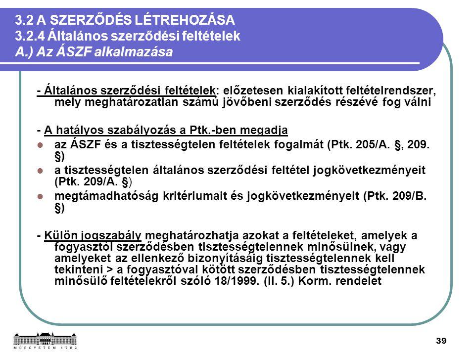 39 3.2 A SZERZŐDÉS LÉTREHOZÁSA 3.2.4 Általános szerződési feltételek A.) Az ÁSZF alkalmazása - Általános szerződési feltételek: előzetesen kialakított