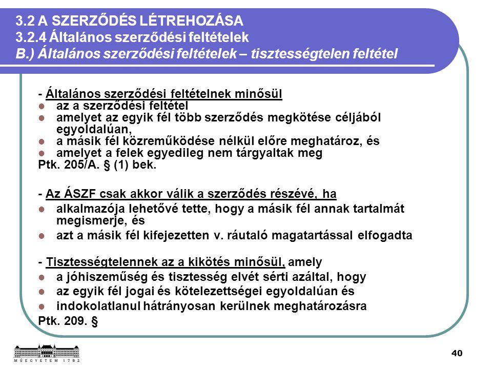 40 3.2 A SZERZŐDÉS LÉTREHOZÁSA 3.2.4 Általános szerződési feltételek B.) Általános szerződési feltételek – tisztességtelen feltétel - Általános szerző