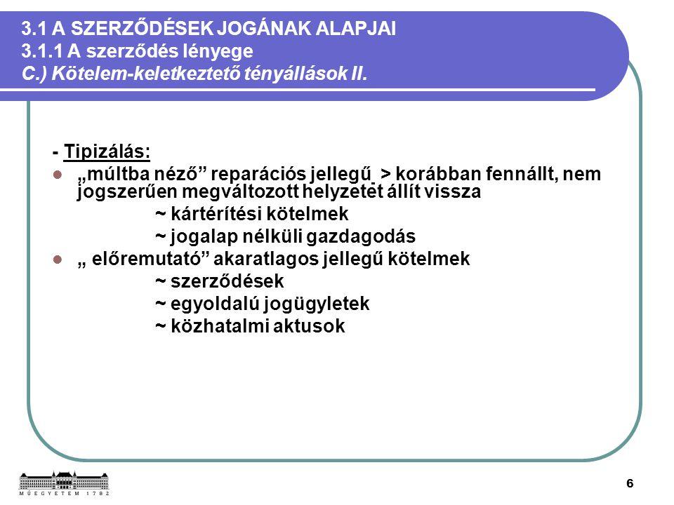 27 3.1 A SZERZŐDÉSEK JOGÁNAK ALAPJAI 3.1.5 A szerződéses jogviszony elemei E.) A szerződés tárgya IV.