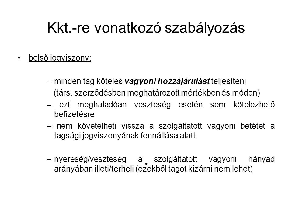 Kkt.-re vonatkozó szabályozás belső jogviszony: –minden tag köteles vagyoni hozzájárulást teljesíteni (társ.