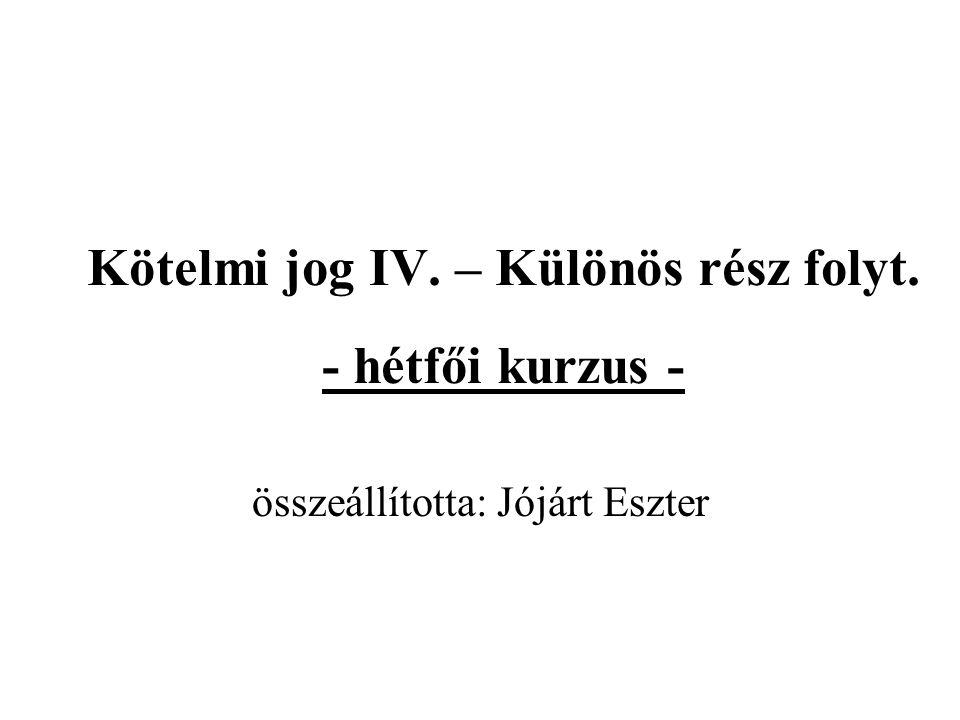 Kötelmi jog IV. – Különös rész folyt. - hétfői kurzus - összeállította: Jójárt Eszter