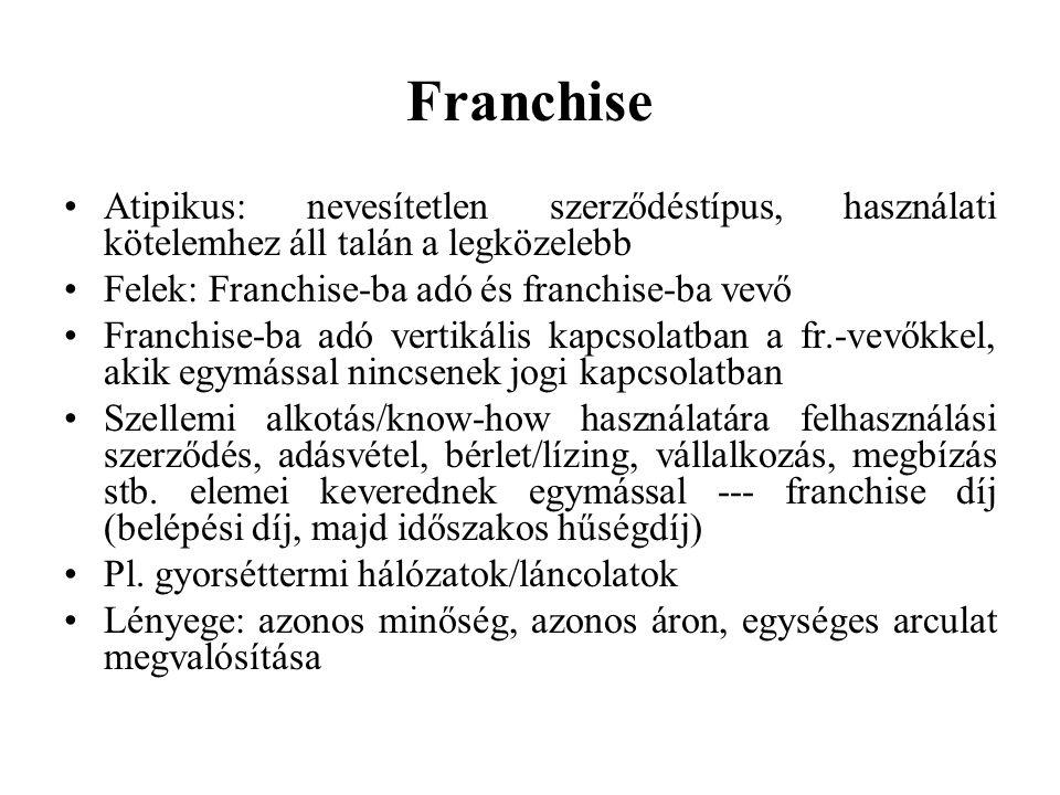 Franchise Atipikus: nevesítetlen szerződéstípus, használati kötelemhez áll talán a legközelebb Felek: Franchise-ba adó és franchise-ba vevő Franchise-