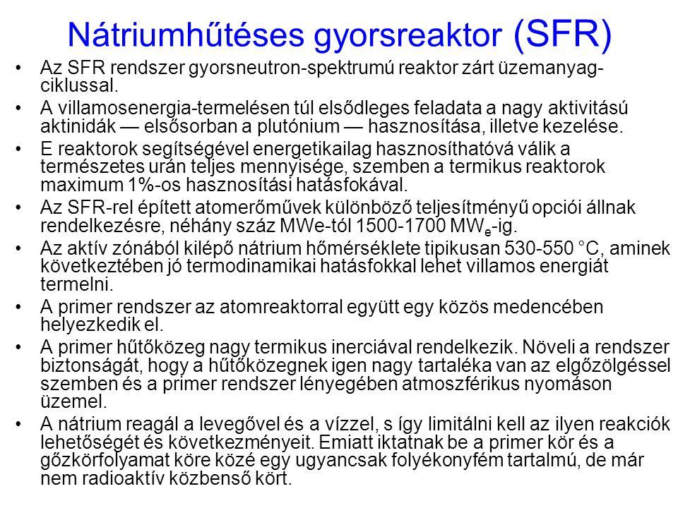 Nátriumhűtéses gyorsreaktor (SFR) Az SFR rendszer gyorsneutron-spektrumú reaktor zárt üzemanyag- ciklussal. A villamosenergia-termelésen túl elsődlege