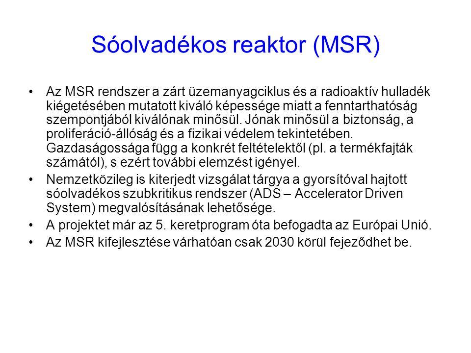 Sóolvadékos reaktor (MSR) Az MSR rendszer a zárt üzemanyagciklus és a radioaktív hulladék kiégetésében mutatott kiváló képessége miatt a fenntarthatós