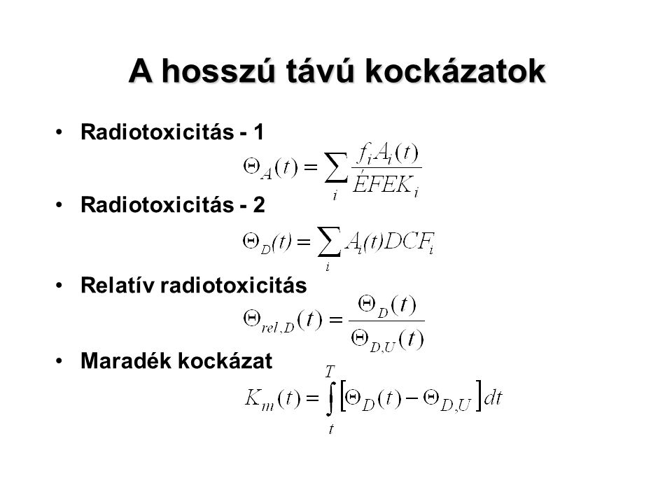 Radiotoxicitás - 1 Radiotoxicitás - 2 Relatív radiotoxicitás Maradék kockázat A hosszú távú kockázatok