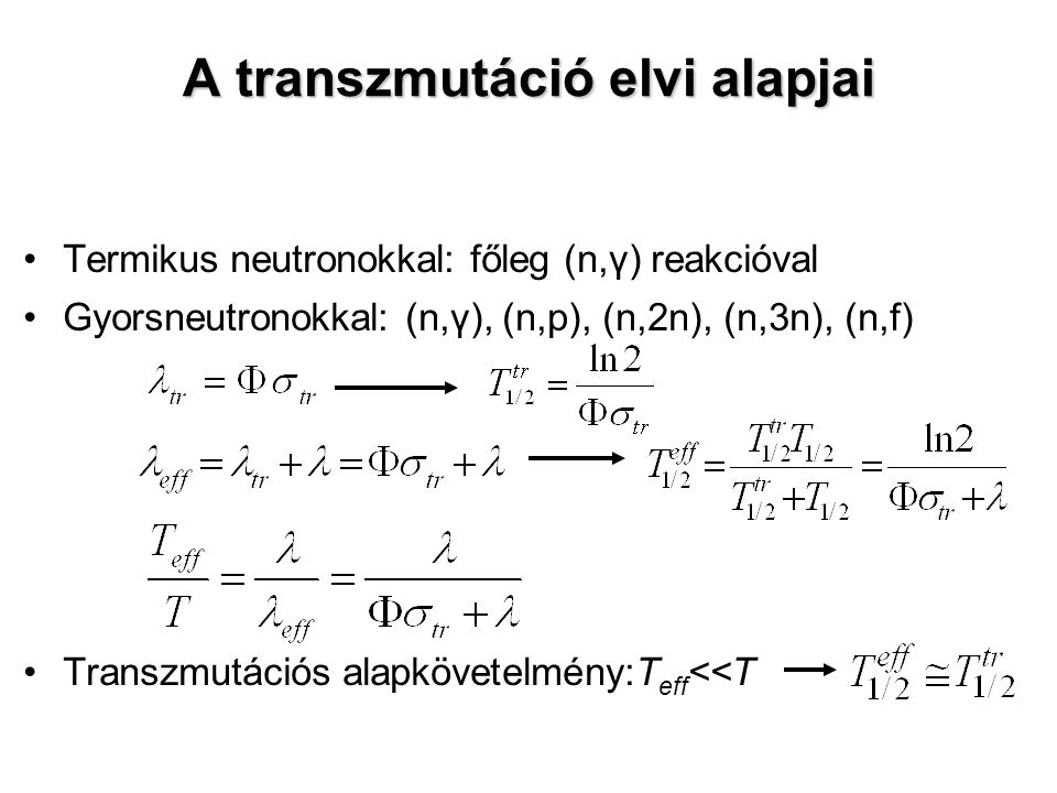 A transzmutáció elvi alapjai Termikus neutronokkal: főleg (n,γ) reakcióval Gyorsneutronokkal: (n,γ), (n,p), (n,2n), (n,3n), (n,f) Transzmutációs alapk