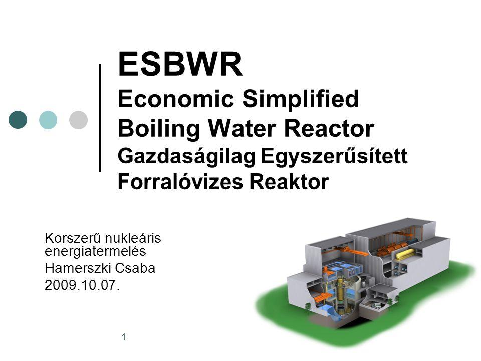 1 ESBWR Economic Simplified Boiling Water Reactor Gazdaságilag Egyszerűsített Forralóvizes Reaktor Korszerű nukleáris energiatermelés Hamerszki Csaba 2009.10.07.