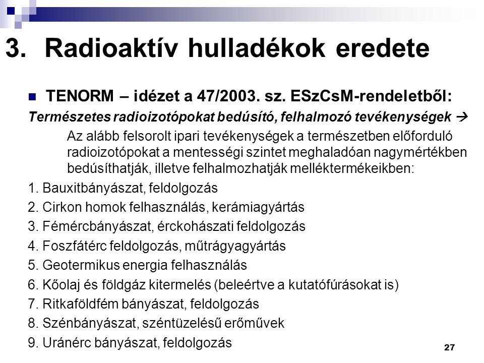 3.Radioaktív hulladékok eredete TENORM – idézet a 47/2003. sz. ESzCsM-rendeletből: Természetes radioizotópokat bedúsító, felhalmozó tevékenységek  Az