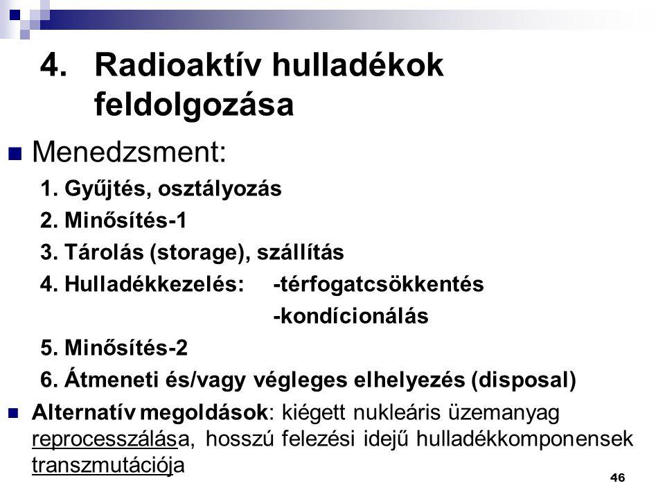 4.Radioaktív hulladékok feldolgozása Menedzsment: 1. Gyűjtés, osztályozás 2. Minősítés-1 3. Tárolás (storage), szállítás 4. Hulladékkezelés: -térfogat