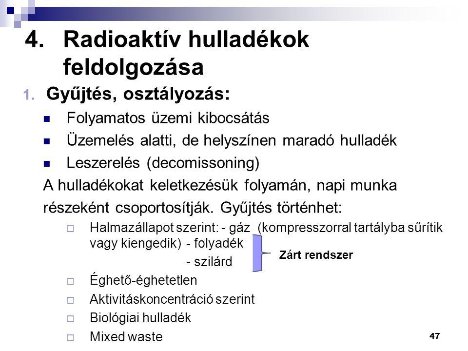 4.Radioaktív hulladékok feldolgozása 1. Gyűjtés, osztályozás: Folyamatos üzemi kibocsátás Üzemelés alatti, de helyszínen maradó hulladék Leszerelés (d